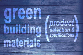 Green Building Materials: Product Selection & Specification